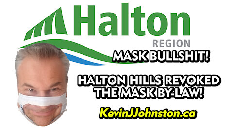The city of Halton Hills REVOKED Their Mask By-Law!