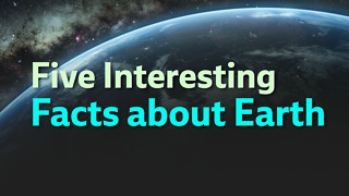 Five Interesting Facts about Earth - Video