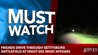 Friends Drive Through Gettysburg Battlefield At Night See What Appears - Video