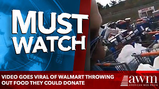 Video Goes Viral Of Walmart Throwing Out Food They Could Donate, Company Finally Responds - Video