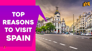 Top 3 Reasons To Visit Spain *