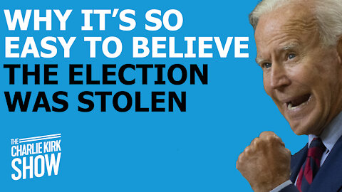 WHY IT'S SO EASY TO BELIEVE THE ELECTION WAS STOLEN