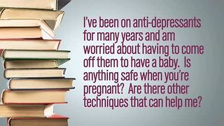 Getting Off Anti-Depressants While Pregnant - Video