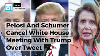 Pelosi And Schumer Cancel White House Meeting With Trump Over Tweet - Video