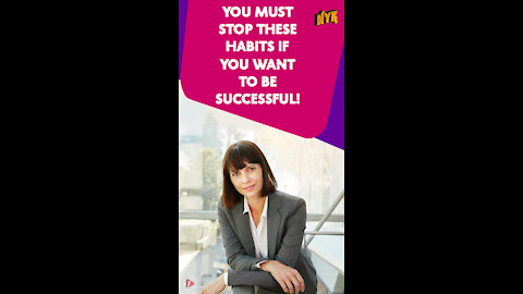 What are the Habits Which You Should Avoid If You Want To Be Successful *