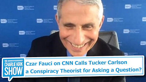 Czar Fauci on CNN Calls Tucker Carlson a Conspiracy Theorist for Asking a Question?