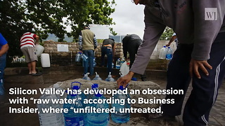 Californians Paying $24 a Gallon for 'Raw Water'... Seriously - Video