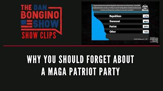 Why You Should Forget About A MAGA Patriot Party - Dan Bongino Show Clips