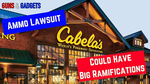 Ammo Lawsuit Against Cabelas Could Mean BIG Changes For Firearms Retailers