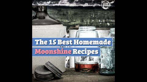 The 15 Best Homemade Moonshine Recipes