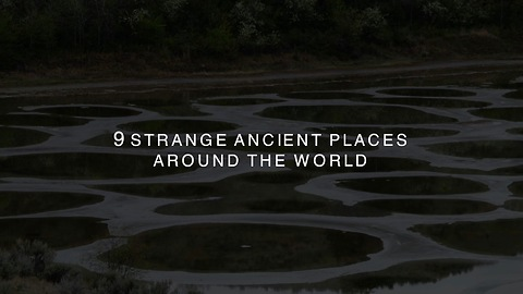 9 Strange Ancient Places Around the world