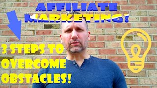 3 steps to overcome obstacles in Affiliate Marketing!