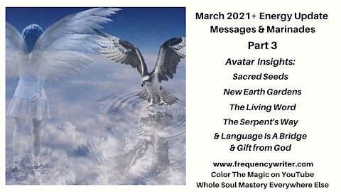March 2021+ Marinades ~ Pt 3: Avatar Insights, The Living Word, Language Is a Bridge & Gift from God