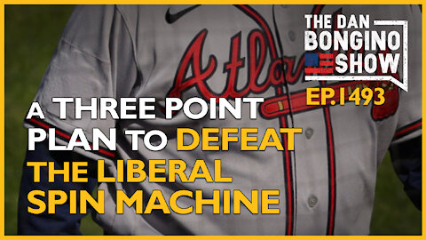 Ep. 1493 A Three Point Plan To Defeat The Liberal Spin Machine - The Dan Bongino Show