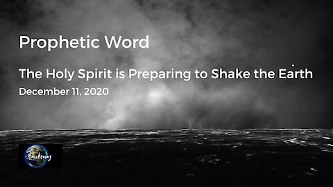 Prophetic Word: The Holy Spirit is Preparing to Shake the Earth (Video #8)