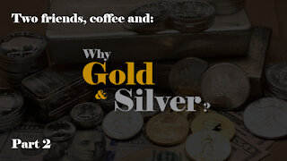 Why Gold & Silver, part 2