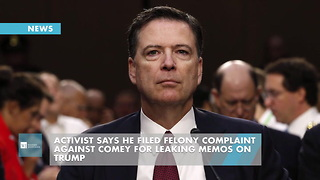 Activist Says He Filed Felony Complaint Against Comey For Leaking Memos On Trump - Video