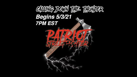 5.3.21 Patriot Streetfighter POST ELECTION UPDATE #76: Calling Down The Thunder... BEGINS
