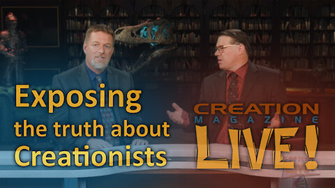 Exposing the truth about creationists (Creation Magazine LIVE! 8-11)
