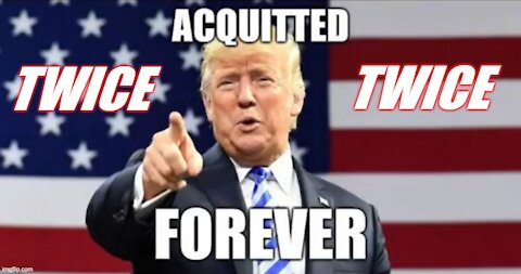 Trump Acquitted Forever TWICE! (In Your Ugly FACE, Pelosi!)