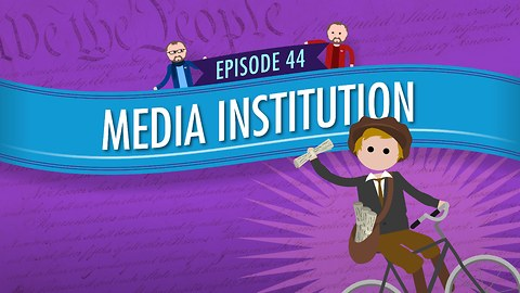 Media Institution: Crash Course Government #44