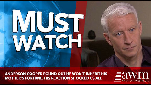 Anderson Cooper Found Out He Won't Inherit His Mother's Fortune. His Reaction Shocked Us All