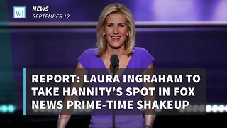 Report: Laura Ingraham To Take Hannity's Spot In Fox News Prime-Time Shakeup - Video