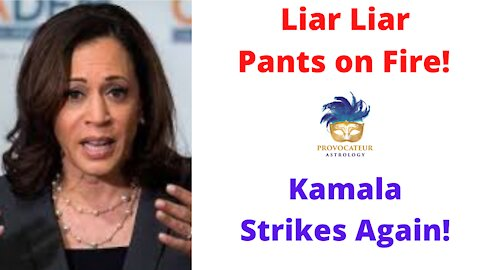 Liar Liar Pants on Fire! Kamala Strikes Again!