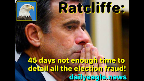 Ratcliffe: 45 days not enough time to detail all the election fraud