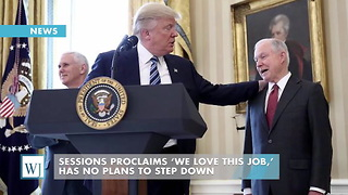 Sessions Proclaims 'We Love This Job,' Has No Plans To Step Down - Video