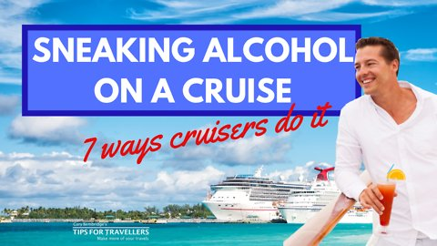 Smuggling Alcohol On A Cruise. 7 Ways Cruisers Do It.