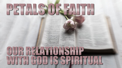 Petals of Faith - Our Relationship with GOD is Spiritual