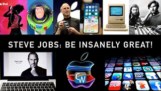 Steve Jobs: Be Insanely Great!