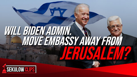 Will Biden Admin. Move Embassy Away from Jerusalem?