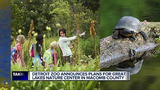 Detroit Zoo announces Great Lakes Nature Center in Macomb County - Video