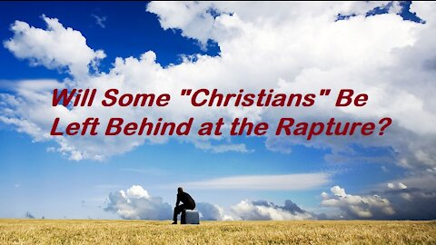 """Will Certain Self-Professing """"Christians"""" Be Left Behind After the Rapture? - Bob Barber [mirrored]"""