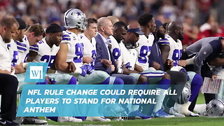 NFL Rule Change Could Require All Players To Stand For National Anthem - Video