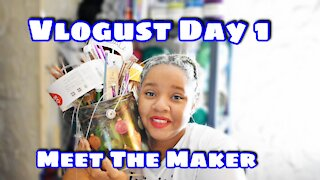 Vlogust Day 1: Meet the Maker