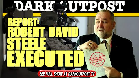Dark Outpost 04-14-2021 Report: Robert David Steele Executed (Update: He's Alive)