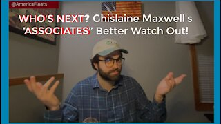 WHO'S NEXT? Ghislaine Maxwell's 'ASSOCIATES' Better Watch Out!