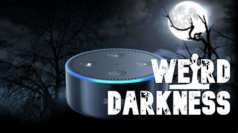 """""""CAN ALEXA COMMUNICATE WITH THE DEAD?"""" and 3 More True and Disturbing Stories! #WeirdDarkness"""