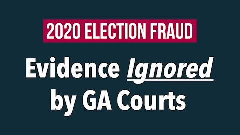 2020 Elections Fraud - Evidence ignored by GA Courts