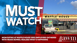 Mom Eating At Waffle House Sees Employees Gathered With Heads Bowed, Realizes What's Happening - Video