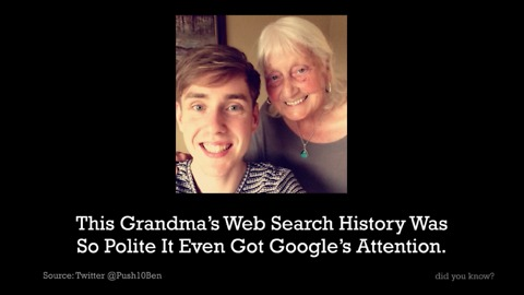 Grandma's search history was so polite that Google took notice