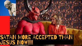 Satan Is More Accepted Than Jesus Now!!!!
