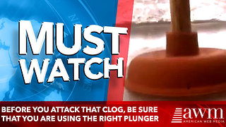 Before You Attack That Clog, Be Sure That You Are Using the Right Plunger - Video