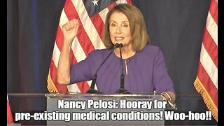 Nancy Pelosi: Hooray for pre-existing medical conditions!
