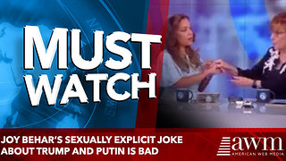 Joy Behar's sexually explicit joke about trump and putin is bad - Video