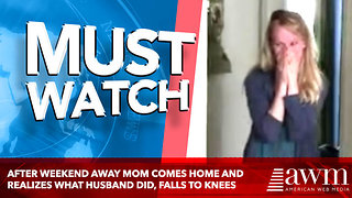 After Weekend Away Mom Comes Home And Realizes What Husband Did, Falls To Knees - Video