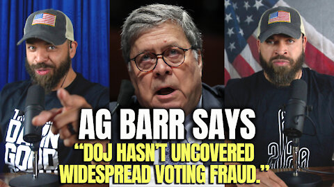 AG BARR Says DOJ Hasn't Uncovered Widespread Voting Fraud